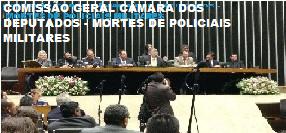 COMISSÃO GERAL CÂMARA DOS DEPUTADOS - MORTES DE POLICIAIS MILITARES